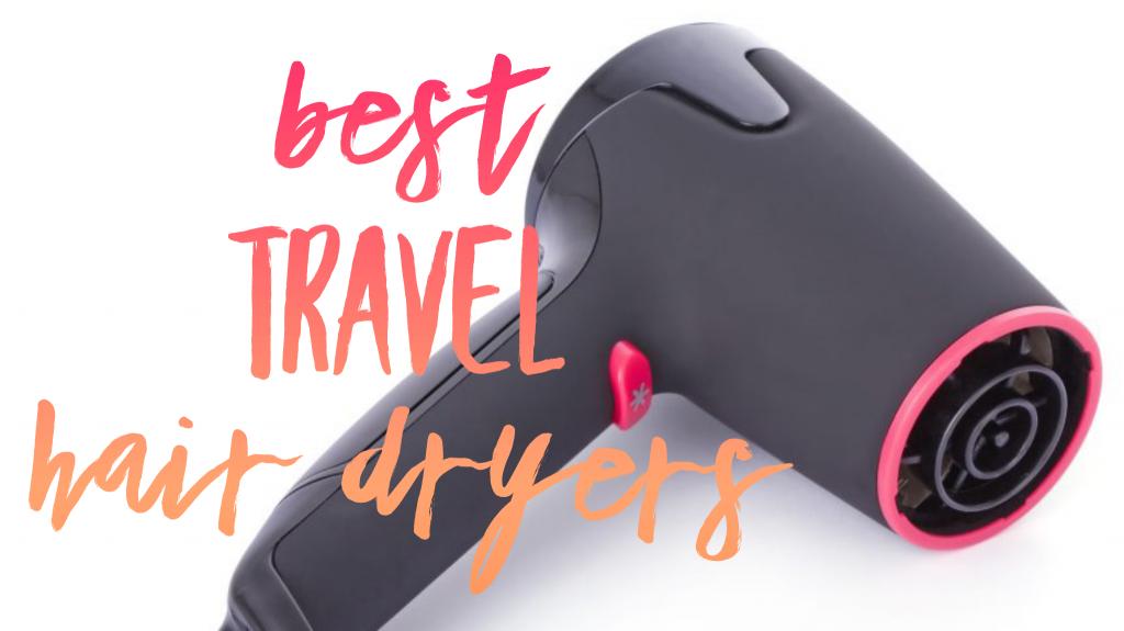 7 Best Travel Hair Dryers
