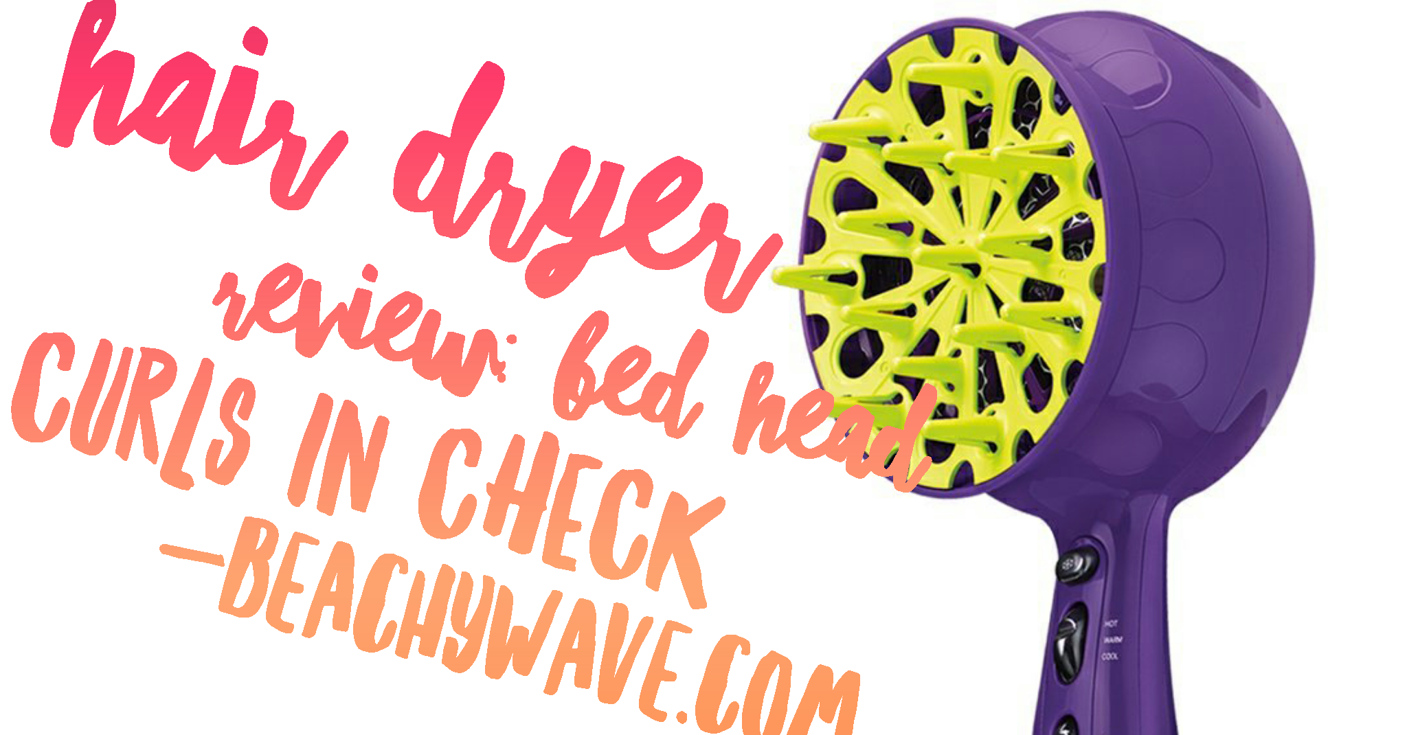 Bed Head Curls In Check Diffuser Hair Dryer Review