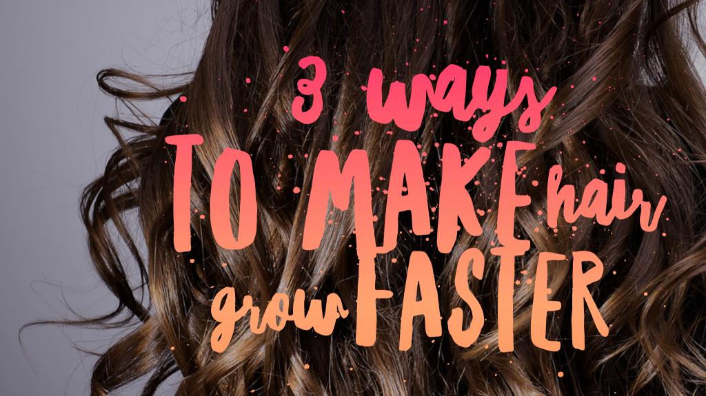 3 Ways to Make Hair Grow Faster